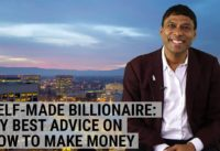 SELF-MADE BILLIONAIRE: My best advice on how to make money