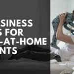 10 Business Ideas for Stay-at-Home Parents