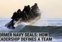Former Navy SEALs on how leadership defines a team