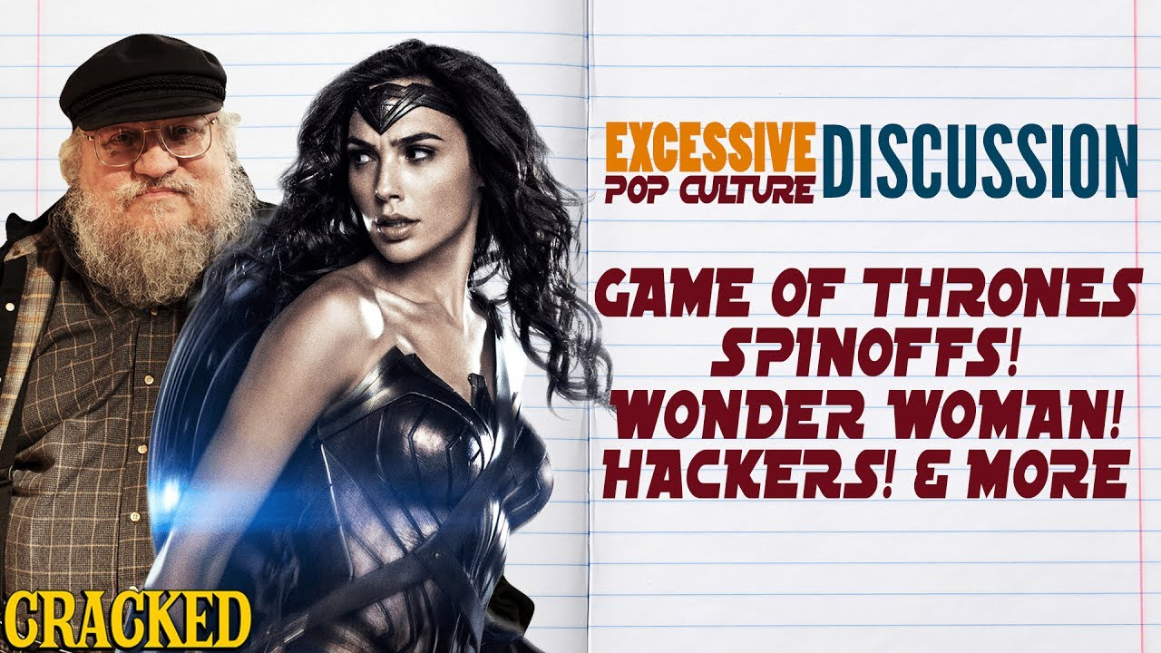 Game of Thrones Spinoffs! Wonder Woman! Hacking! - This Week In Excessive Pop Culture Discussion