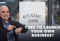 Is It Time to Launch Your Own Business?