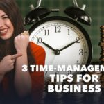 3 Time-Management Tips for Entrepreneurs