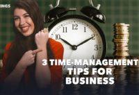 3 Time-Management Tips for Entrepreneurs