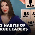 3 Habits of True Leaders