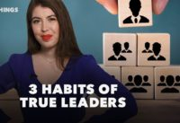 3 Habits of True Leaders