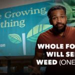 Whole Foods Will Sell Weed! (One Day...)