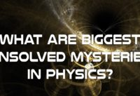 What Are Biggest Unsolved Mysteries In Physics?