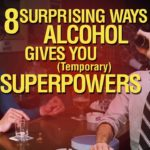 8 Surprising Ways Alcohol Gives You (Temporary) Superpowers
