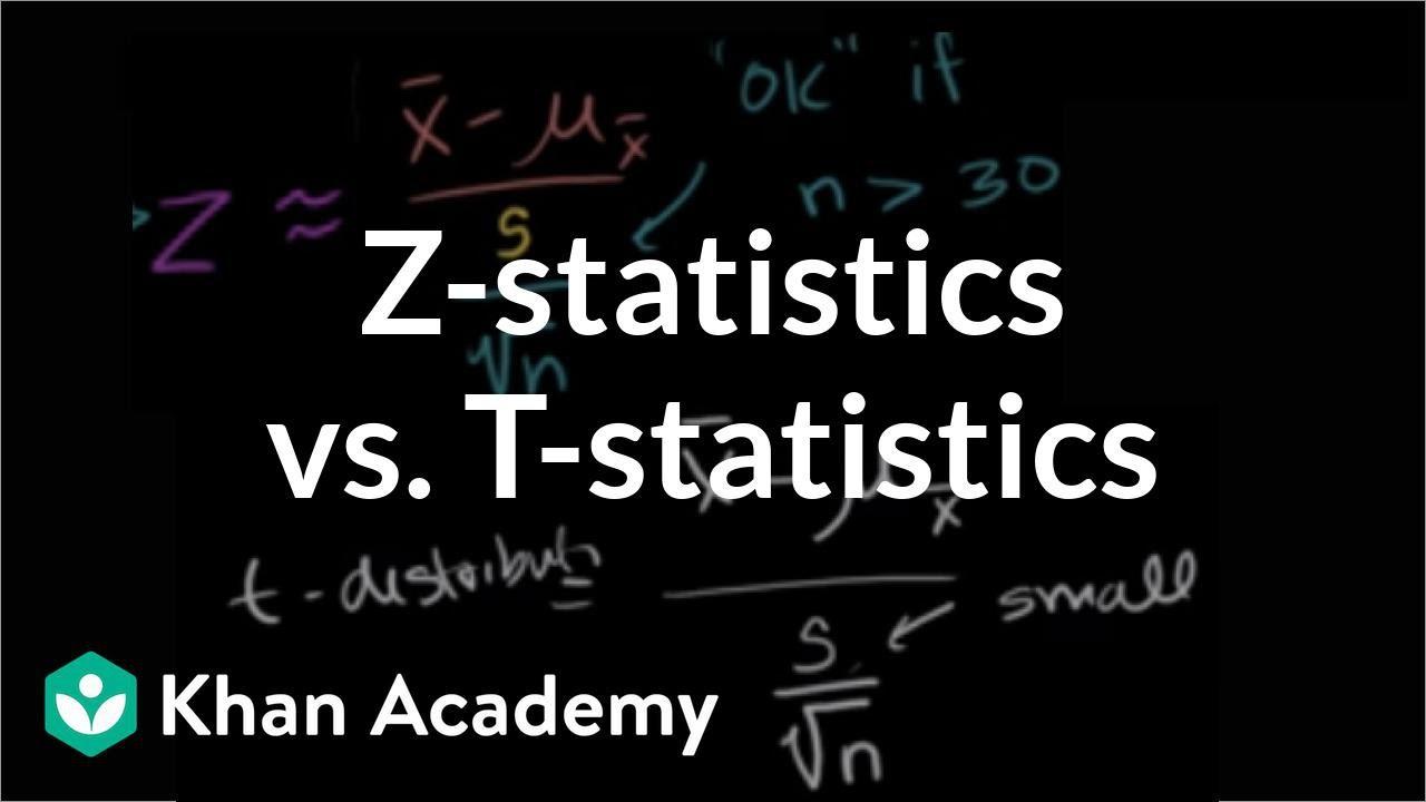 Z-statistics vs. T-statistics | Inferential statistics | Probability and Statistics | Khan Academy