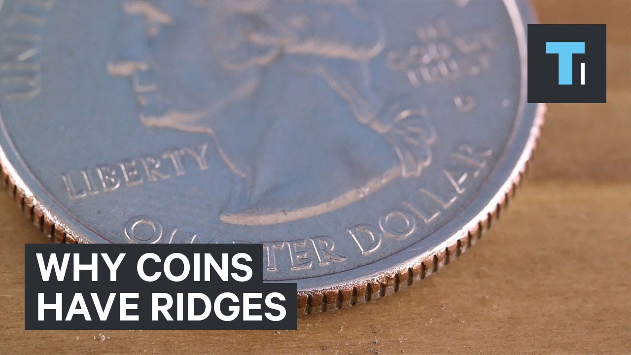 Here's why some coins have ridges on their side