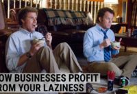 How Businesses Profit Off Your Laziness