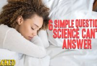 6 Easy Questions (That Science Has A Hard Time Answering)