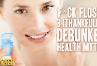 F*ck Floss: 3 (Thankfully) Debunked Health Myths