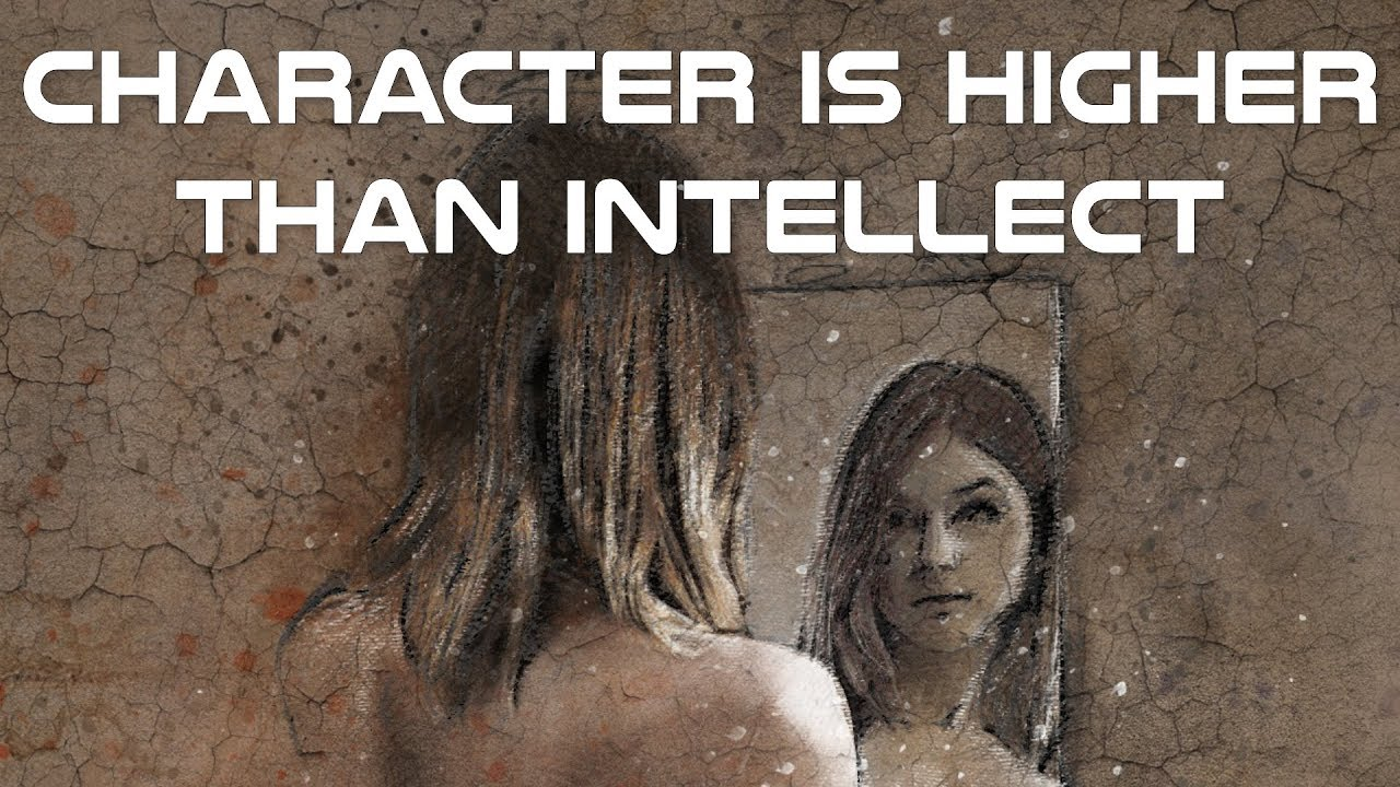 Listen to this: Character is higher than intellect