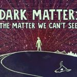 Dark matter: The matter we can't see - James Gillies