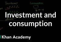 Investment and consumption | GDP: Measuring national income | Macroeconomics | Khan Academy