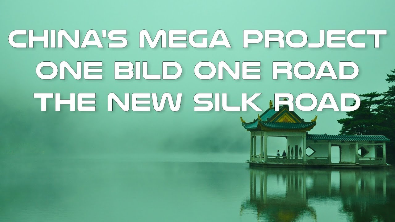 China's Mega Project: One Belt One Road  -The New Silk Road