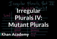 Irregular plural nouns | the MUTANT PLURALS | Grammar | Khan Academy