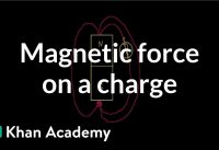 Magnetic force on a charge | Physics | Khan Academy